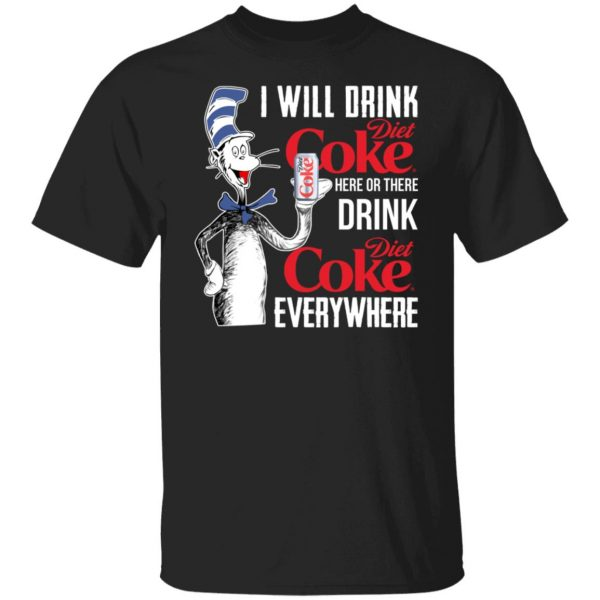 I Will Drink Diet Coke Here Or There And Everywhere T-Shirts, Hoodies, Sweatshirt Apparel 3