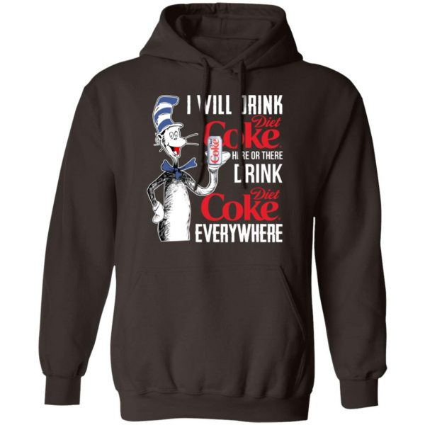 I Will Drink Diet Coke Here Or There And Everywhere T-Shirts, Hoodies, Sweatshirt Apparel 11