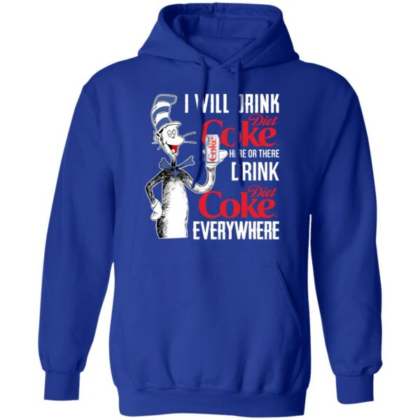 I Will Drink Diet Coke Here Or There And Everywhere T-Shirts, Hoodies, Sweatshirt Apparel 12
