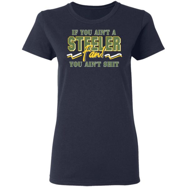 If You Ain't A Steeler Fan You Ain't Shit T-Shirts, Hoodies, Sweatshirt Apparel 8