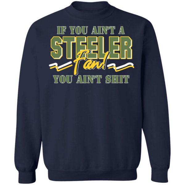 If You Ain't A Steeler Fan You Ain't Shit T-Shirts, Hoodies, Sweatshirt Apparel 14