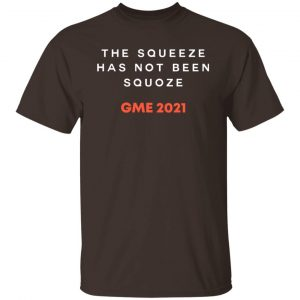 The Squeeze Has Not Been Squoze GME 2021 T-Shirts, Hoodies, Sweatshirt Apparel 2