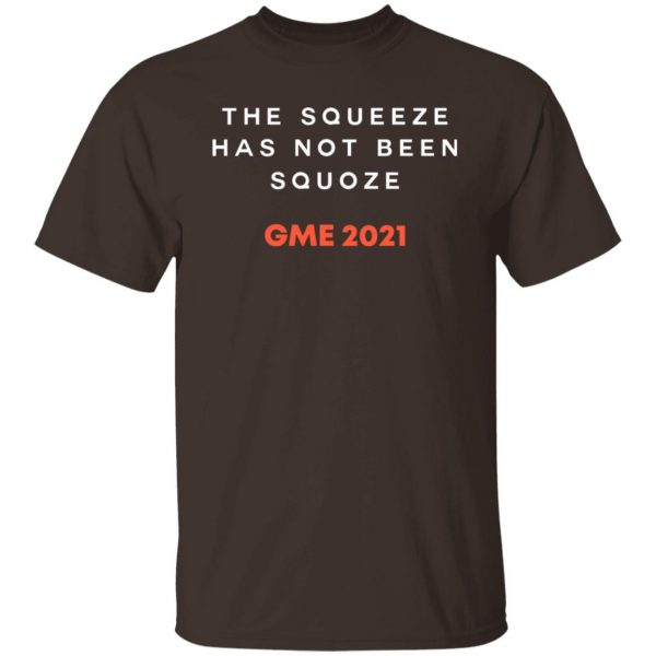 The Squeeze Has Not Been Squoze GME 2021 T-Shirts, Hoodies, Sweatshirt Apparel 4