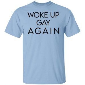 Woke Up Gay Again T-Shirts, Hoodies, Sweatshirt Apparel