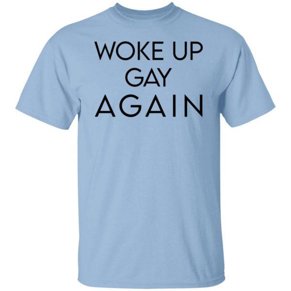 Woke Up Gay Again T-Shirts, Hoodies, Sweatshirt Apparel 3