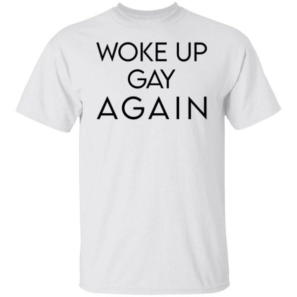 Woke Up Gay Again T-Shirts, Hoodies, Sweatshirt Apparel 4