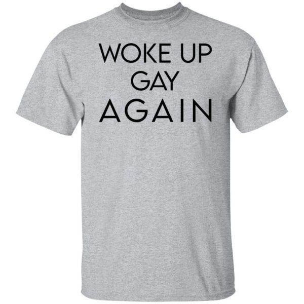Woke Up Gay Again T-Shirts, Hoodies, Sweatshirt Apparel 5