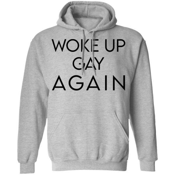 Woke Up Gay Again T-Shirts, Hoodies, Sweatshirt Apparel 9