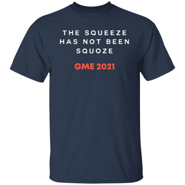 The Squeeze Has Not Been Squoze GME 2021 T-Shirts, Hoodies, Sweatshirt Apparel 5