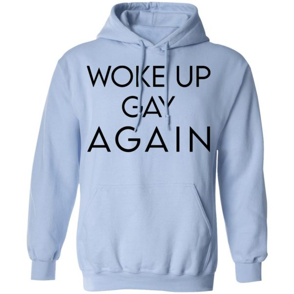 Woke Up Gay Again T-Shirts, Hoodies, Sweatshirt Apparel 11