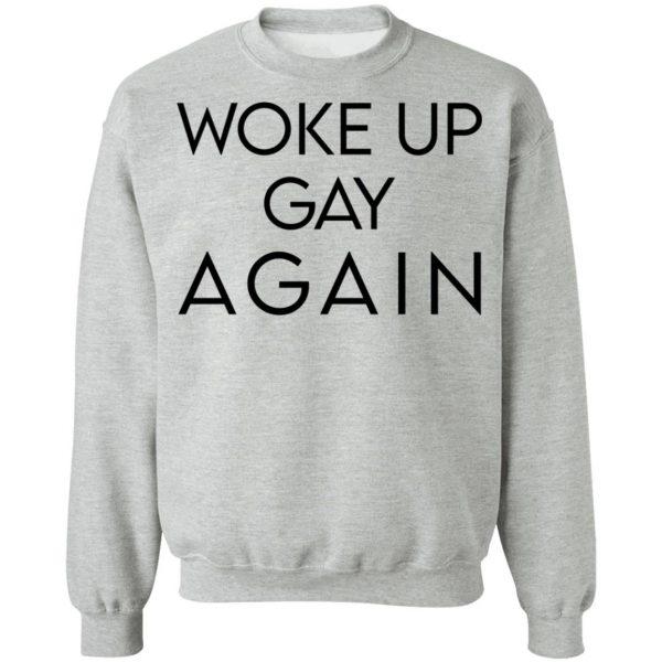 Woke Up Gay Again T-Shirts, Hoodies, Sweatshirt Apparel 12