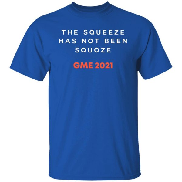 The Squeeze Has Not Been Squoze GME 2021 T-Shirts, Hoodies, Sweatshirt Apparel 6