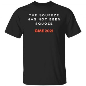 The Squeeze Has Not Been Squoze GME 2021 T-Shirts, Hoodies, Sweatshirt Apparel