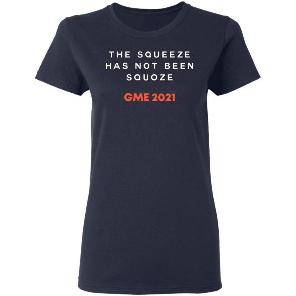 The Squeeze Has Not Been Squoze GME 2021 T-Shirts, Hoodies, Sweatshirt Apparel 8