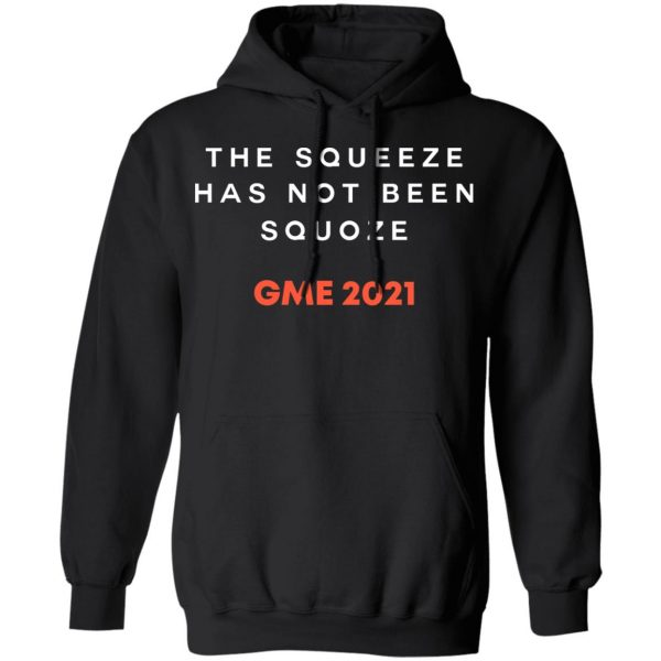 The Squeeze Has Not Been Squoze GME 2021 T-Shirts, Hoodies, Sweatshirt Apparel 9