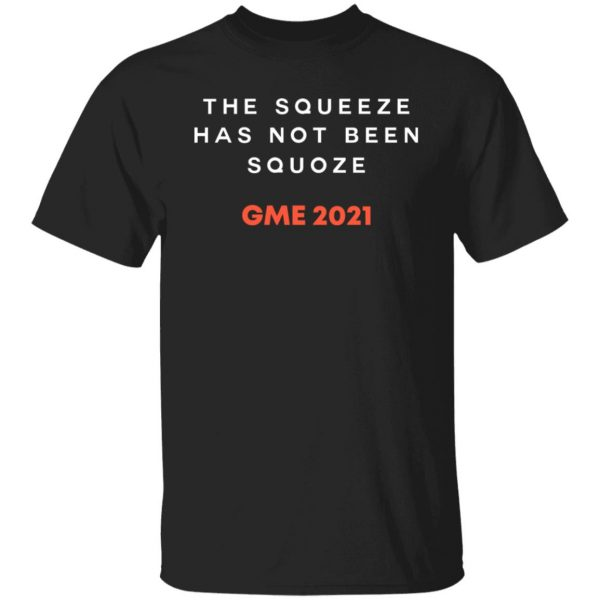 The Squeeze Has Not Been Squoze GME 2021 T-Shirts, Hoodies, Sweatshirt Apparel 3