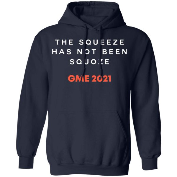 The Squeeze Has Not Been Squoze GME 2021 T-Shirts, Hoodies, Sweatshirt Apparel 10