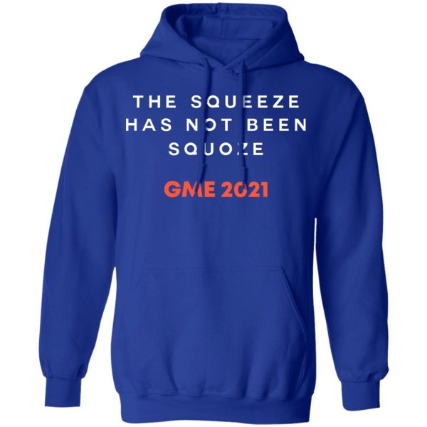 The Squeeze Has Not Been Squoze GME 2021 T-Shirts, Hoodies, Sweatshirt Apparel 12