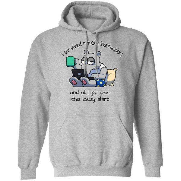 I Survived Remote Instruction And All I Got Was This Lousy Shirt T-Shirts, Hoodies, Sweatshirt Apparel 9