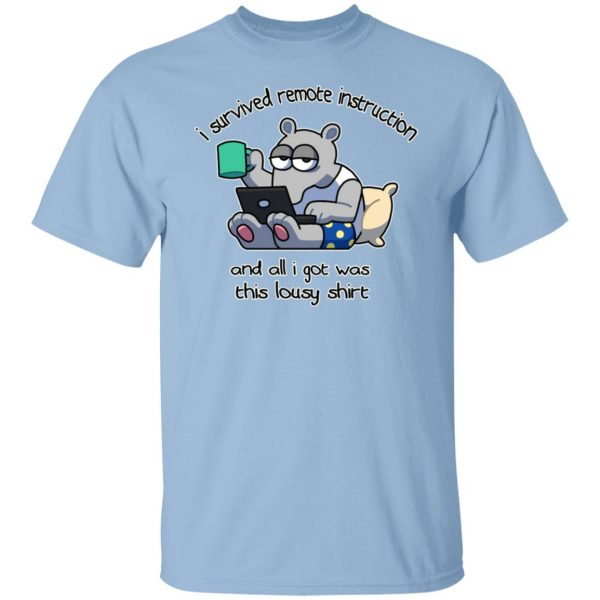 I Survived Remote Instruction And All I Got Was This Lousy Shirt T-Shirts, Hoodies, Sweatshirt Apparel 3
