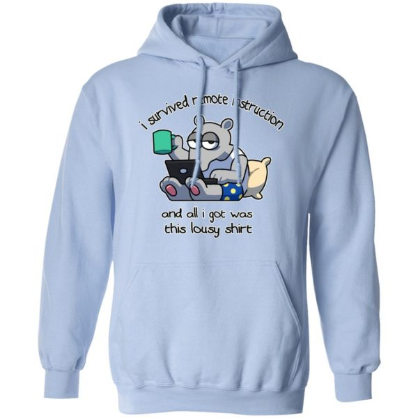 I Survived Remote Instruction And All I Got Was This Lousy Shirt T-Shirts, Hoodies, Sweatshirt Apparel 11