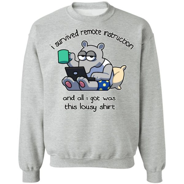 I Survived Remote Instruction And All I Got Was This Lousy Shirt T-Shirts, Hoodies, Sweatshirt Apparel 12
