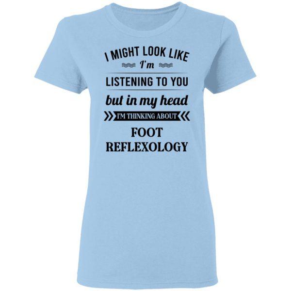 I Might Look Like I'm Listening To You Foot Reflexology T-Shirts, Hoodies, Sweatshirt Apparel 6