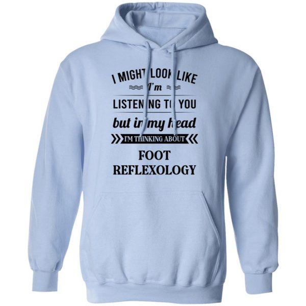I Might Look Like I'm Listening To You Foot Reflexology T-Shirts, Hoodies, Sweatshirt Apparel 11