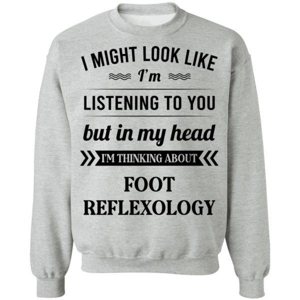 I Might Look Like I'm Listening To You Foot Reflexology T-Shirts, Hoodies, Sweatshirt Apparel 12
