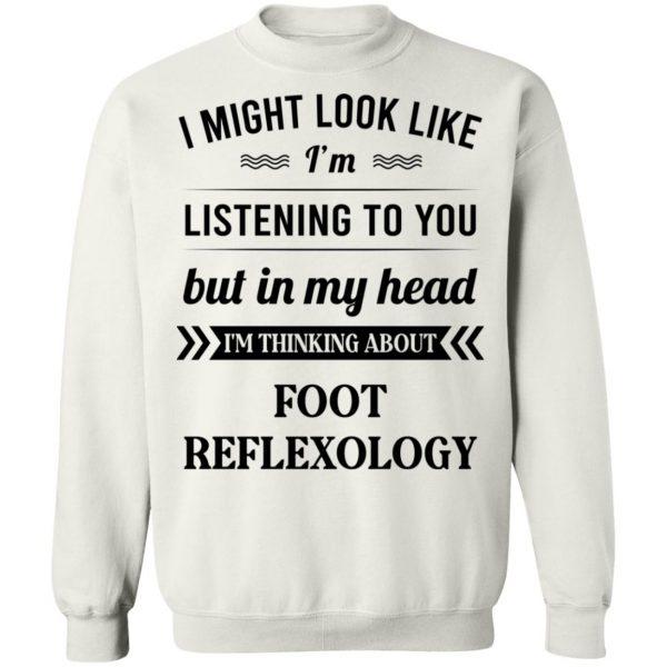 I Might Look Like I'm Listening To You Foot Reflexology T-Shirts, Hoodies, Sweatshirt Apparel 13