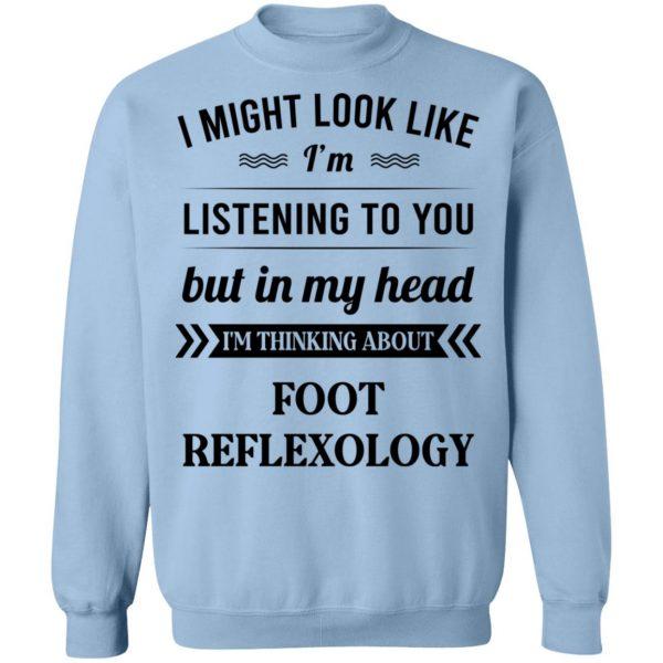 I Might Look Like I'm Listening To You Foot Reflexology T-Shirts, Hoodies, Sweatshirt Apparel 14