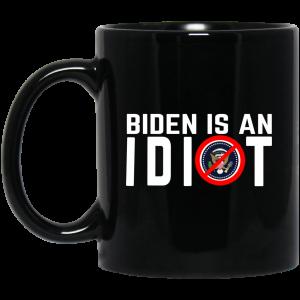 Biden Is An Idiot Mug Coffee Mugs