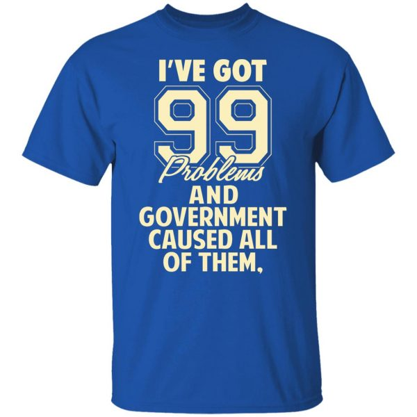 I've Got 99 Problems And Government Caused All Of Them T-Shirts, Hoodies, Sweater Apparel 5