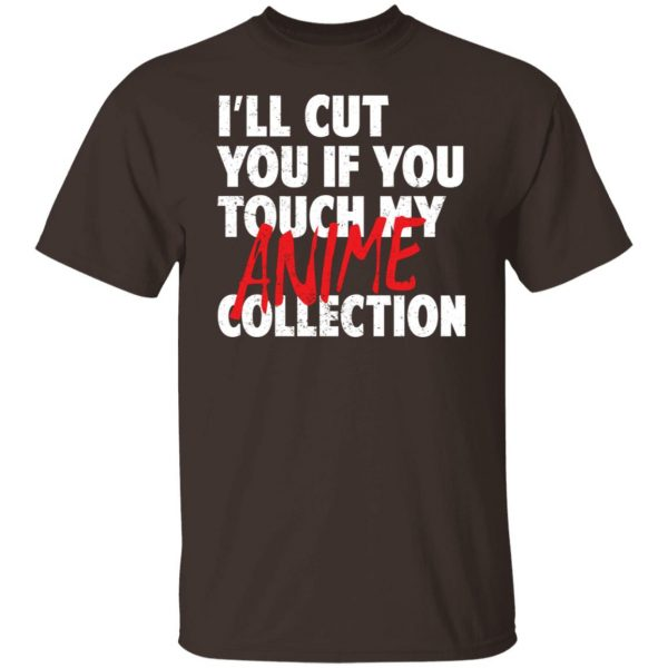 I'll Cut You If You Touch My Anime Collection T-Shirts, Hoodies, Sweater Apparel 4