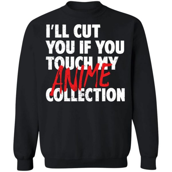 I'll Cut You If You Touch My Anime Collection T-Shirts, Hoodies, Sweater Apparel 13