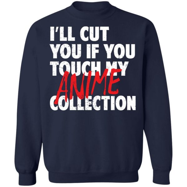 I'll Cut You If You Touch My Anime Collection T-Shirts, Hoodies, Sweater Apparel 14