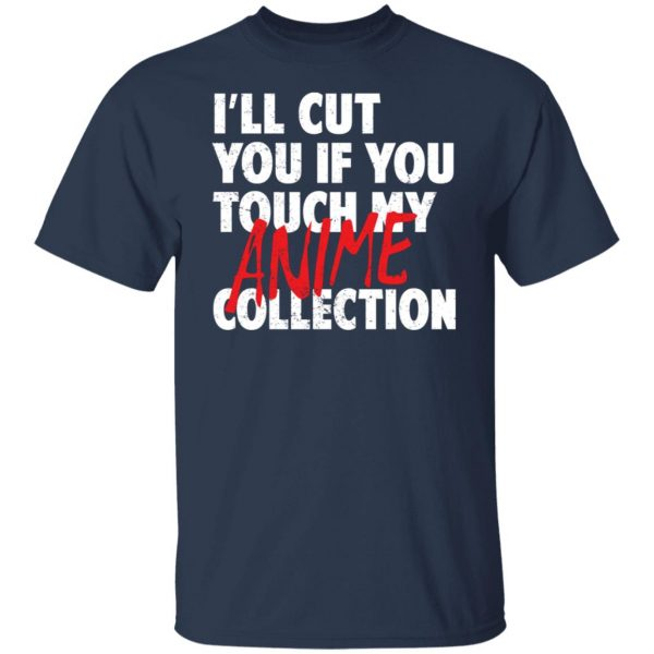 I'll Cut You If You Touch My Anime Collection T-Shirts, Hoodies, Sweater Apparel 5