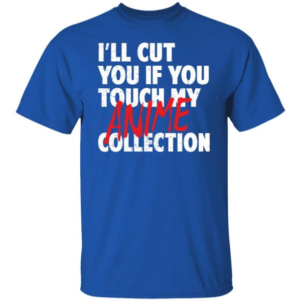 I'll Cut You If You Touch My Anime Collection T-Shirts, Hoodies, Sweater Apparel 6