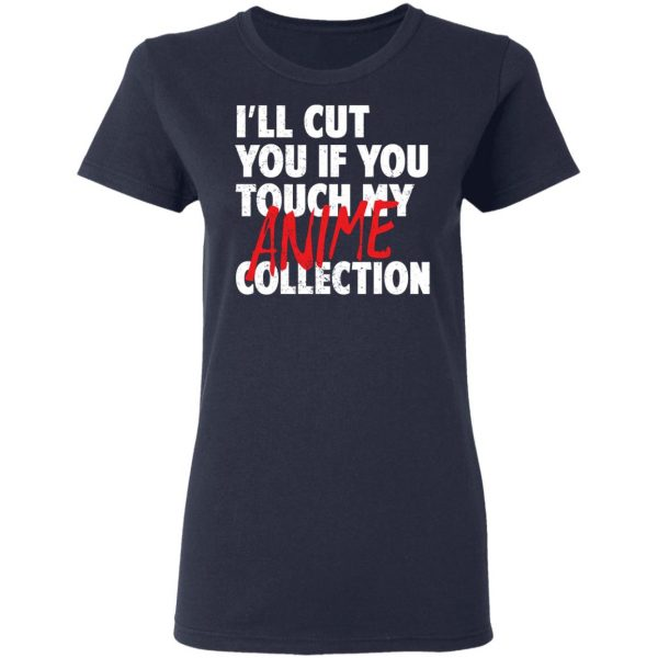 I'll Cut You If You Touch My Anime Collection T-Shirts, Hoodies, Sweater Apparel 8