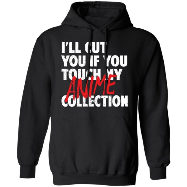 I'll Cut You If You Touch My Anime Collection T-Shirts, Hoodies, Sweater Apparel 9