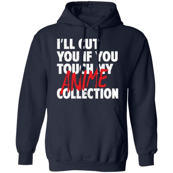 I'll Cut You If You Touch My Anime Collection T-Shirts, Hoodies, Sweater Apparel 10