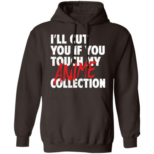 I'll Cut You If You Touch My Anime Collection T-Shirts, Hoodies, Sweater Apparel 11