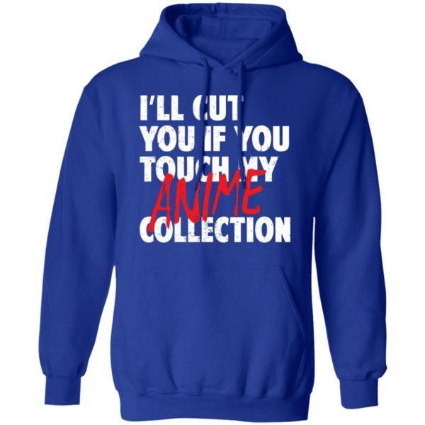 I'll Cut You If You Touch My Anime Collection T-Shirts, Hoodies, Sweater Apparel 12
