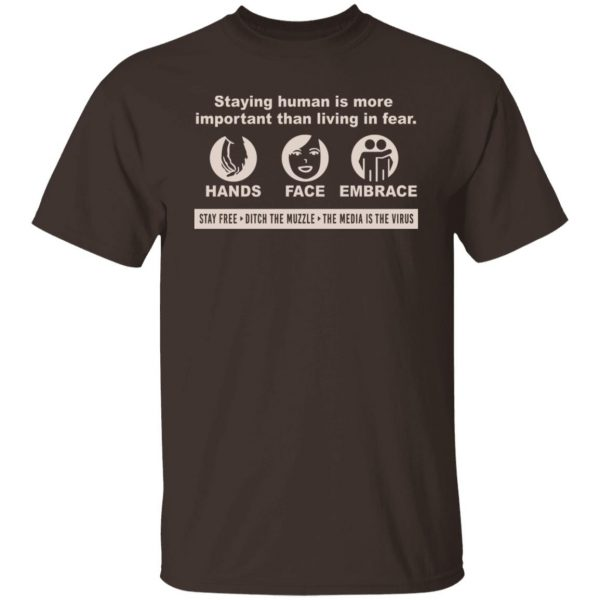Staying Human Is More Important Than Living In Fear Hands Face Embrace T-Shirts, Hoodies, Sweater Apparel 3