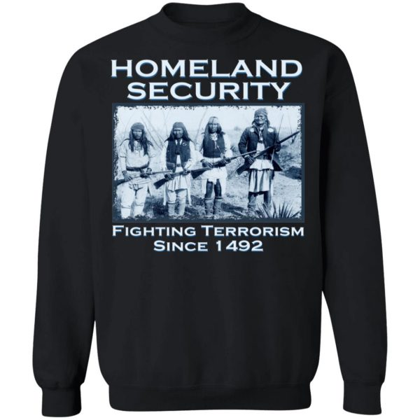 Homeland Security Fighting Terrorism Since 1492 T-Shirts, Hoodies, Sweater Apparel 13