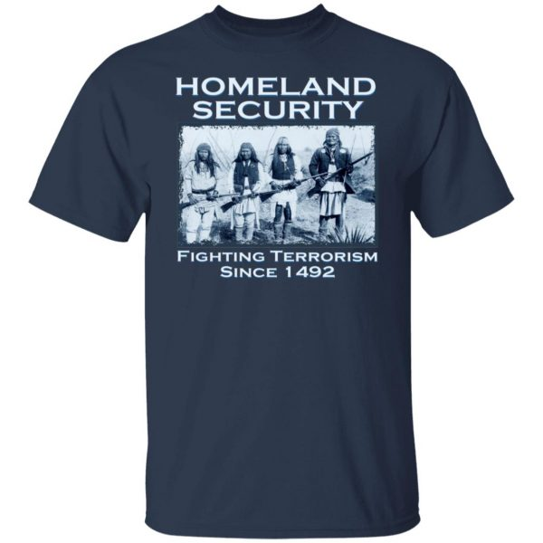 Homeland Security Fighting Terrorism Since 1492 T-Shirts, Hoodies, Sweater Apparel 5