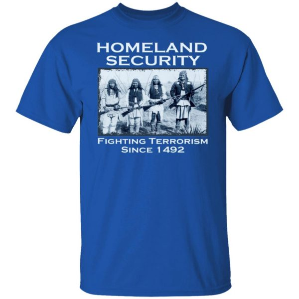Homeland Security Fighting Terrorism Since 1492 T-Shirts, Hoodies, Sweater Apparel 6