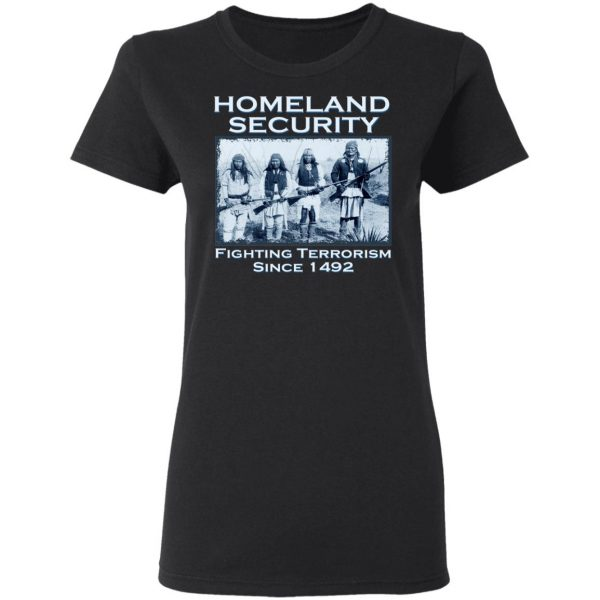 Homeland Security Fighting Terrorism Since 1492 T-Shirts, Hoodies, Sweater Apparel 7