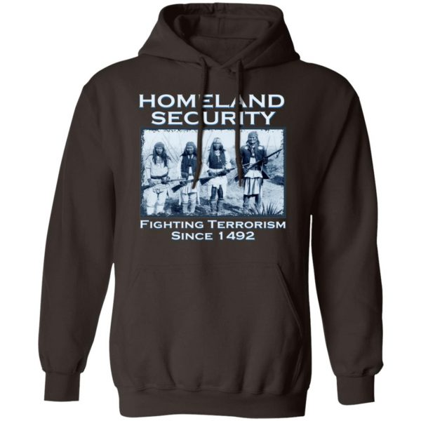 Homeland Security Fighting Terrorism Since 1492 T-Shirts, Hoodies, Sweater Apparel 11