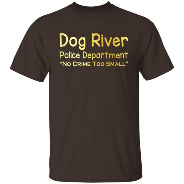 Dog River Police Department No Crime Too Small T-Shirts, Hoodies, Sweater Apparel 4